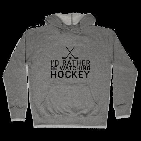 I'd Rather Hockey Hooded Sweatshirt