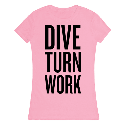 Dive Turn Work Womens T-Shirt