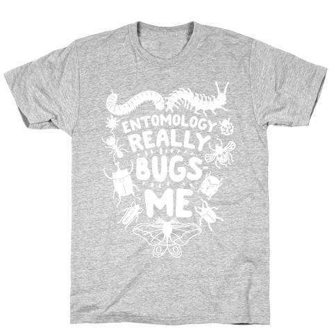 Entomology Really Bugs Me T-Shirt