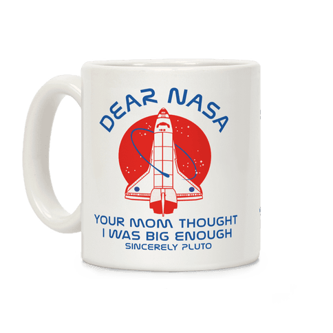 Dear Nasa Your Mom Though I Was Big Enough Coffee Mug