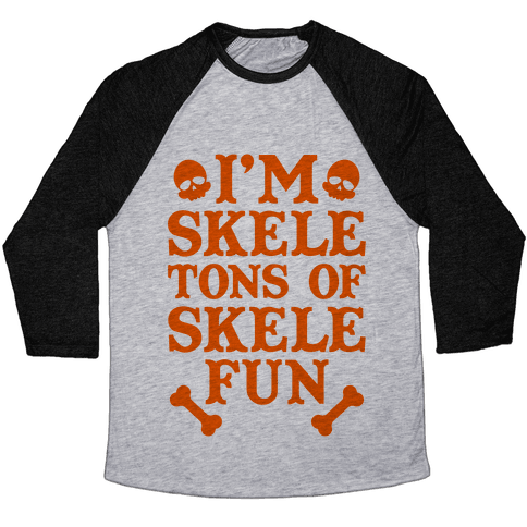 I'm Skeletons of Skele-fun Baseball Tee