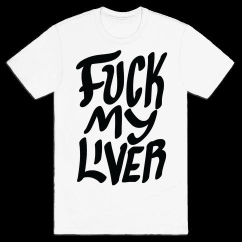 F*** My Liver Mens T-Shirt