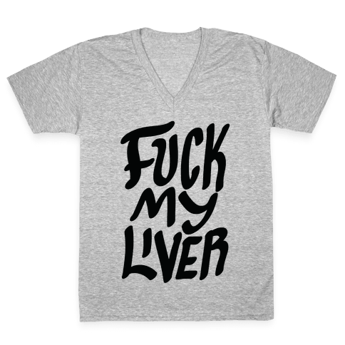F*** My Liver V-Neck Tee Shirt
