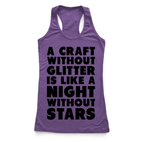 A Craft Without Glitter is Like a Night Without Stars Racerback Tank Top