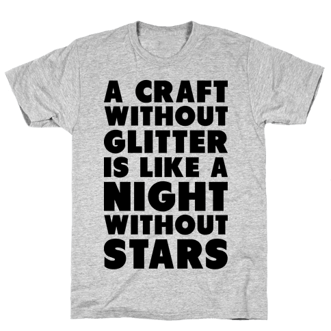 A Craft Without Glitter is Like a Night Without Stars Mens T-Shirt