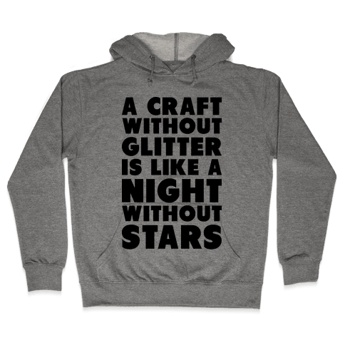 A Craft Without Glitter is Like a Night Without Stars Hooded Sweatshirt