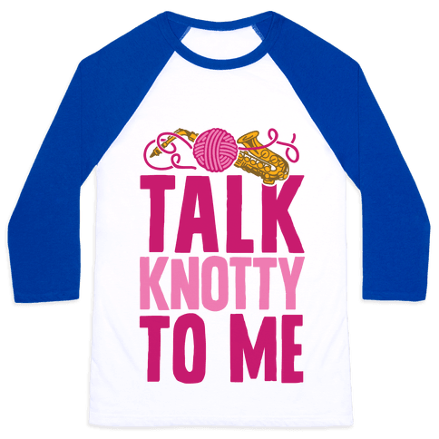 Talk Knotty To Me Baseball Tee