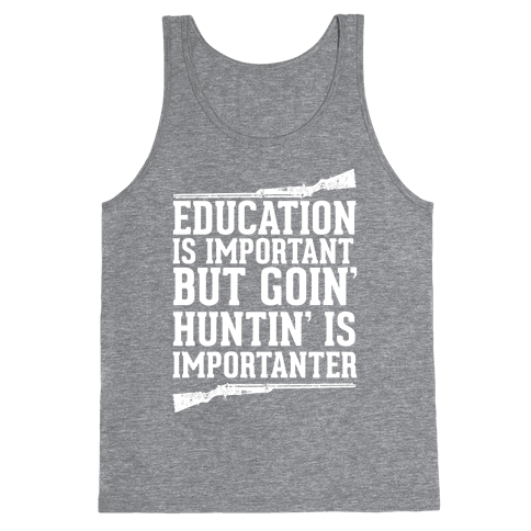 Goin' Huntin' is Importanter Tank Top