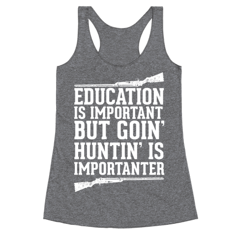 Goin' Huntin' is Importanter Racerback Tank Top