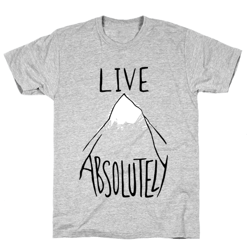 Live Absolutely Mens T-Shirt