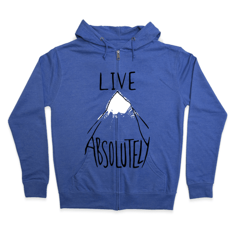 Live Absolutely Zip Hoodie