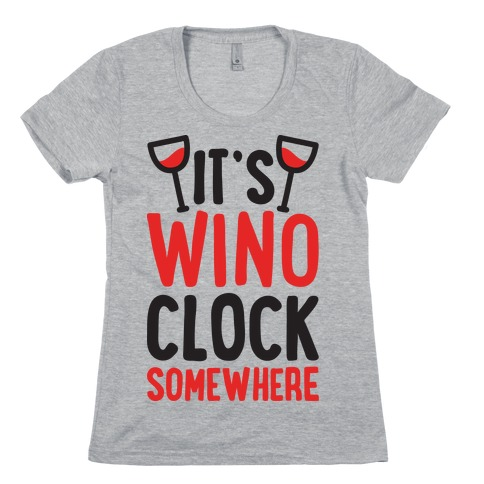 It's Wino-clock Somewhere! Womens T-Shirt