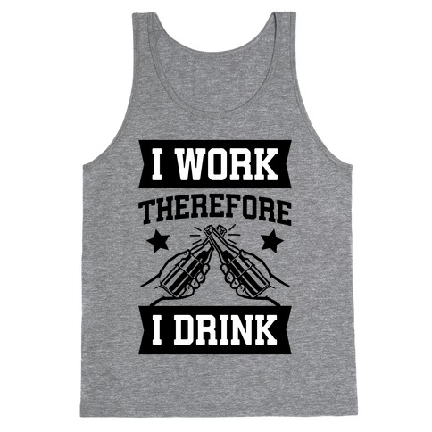 I Work Therefore I Drink (beer) Tank Top