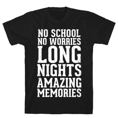 No School, No Worries, Long Nights, Amazing Memories Mens T-Shirt