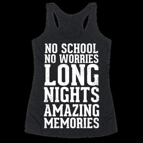 No School, No Worries, Long Nights, Amazing Memories Racerback Tank Top