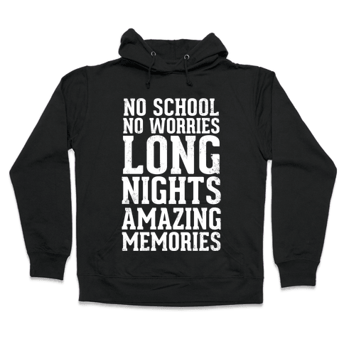 No School, No Worries, Long Nights, Amazing Memories Hooded Sweatshirt