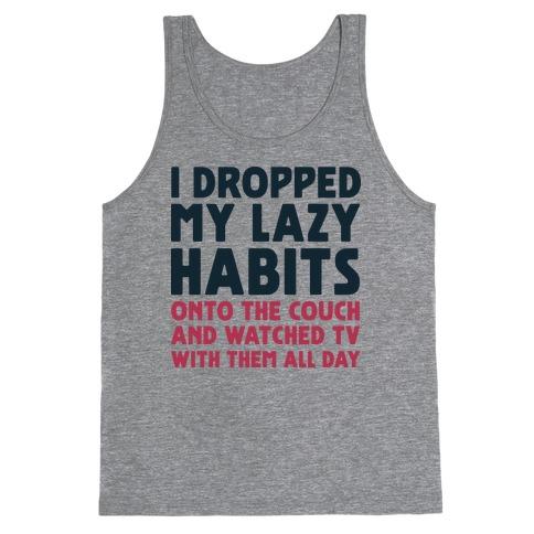 I Dropped My Lazy Habits Tank Top