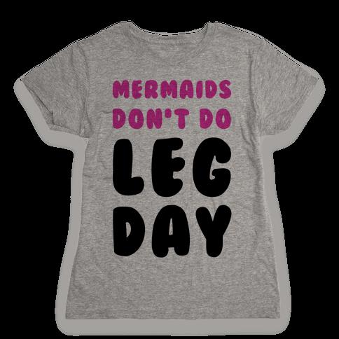 Mermaids Don't Do Leg Day Womens T-Shirt