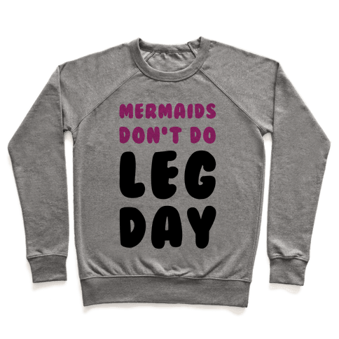 Mermaids Don't Do Leg Day Pullover