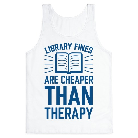 Library Fines Are Cheaper Than Therapy Tank Top