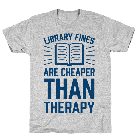 Library Fines Are Cheaper Than Therapy Mens T-Shirt
