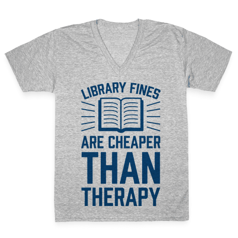 Library Fines Are Cheaper Than Therapy V-Neck Tee Shirt