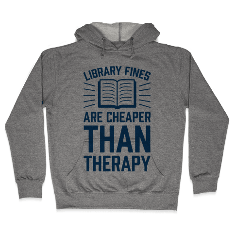 Library Fines Are Cheaper Than Therapy Hooded Sweatshirt