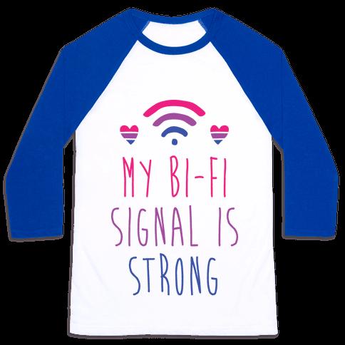 My Bi-fi Signal is Strong Baseball Tee