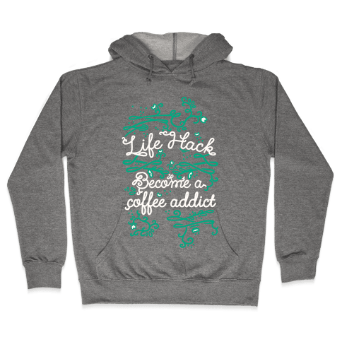 Life Hack Become A Coffee Addict Hooded Sweatshirt