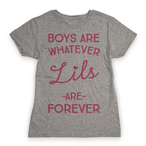 Boys Are Whatever Lils Are Forever Womens T-Shirt