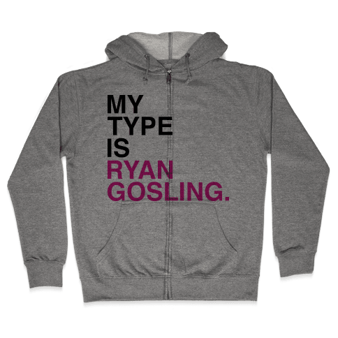 My Type Is Ryan Gosling. Zip Hoodie