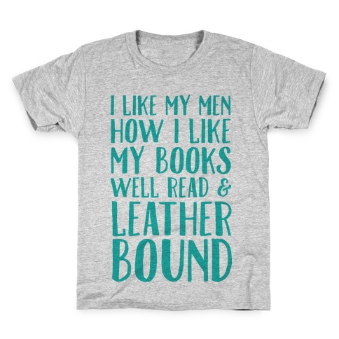 I Like My Men How I Like My Books Well Read And Leather Bound Kids T-Shirt