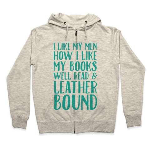 I Like My Men How I Like My Books Well Read And Leather Bound Zip Hoodie