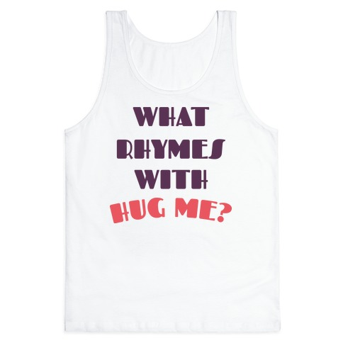 What Rhymes With Hug Me Tank Top