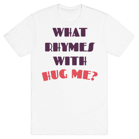 What Rhymes With Hug Me Mens T-Shirt