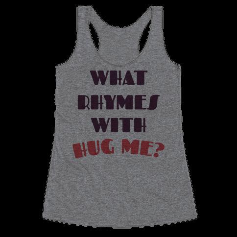 What Rhymes With Hug Me Racerback Tank Top