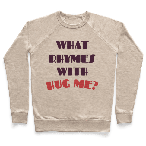 What Rhymes With Hug Me Pullover