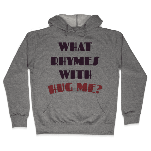 What Rhymes With Hug Me Hooded Sweatshirt