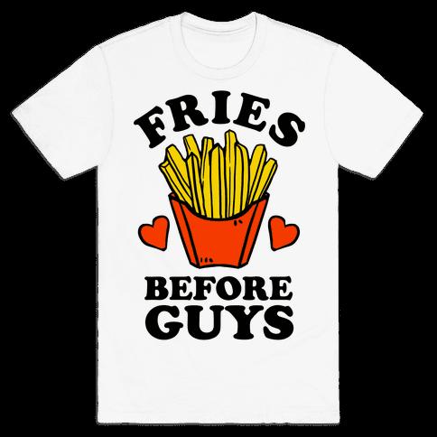 Fries Before Guys Mens T-Shirt