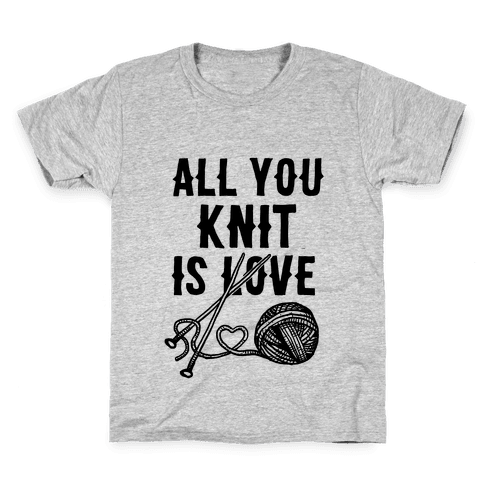 All You Knit Is Love Kids T-Shirt