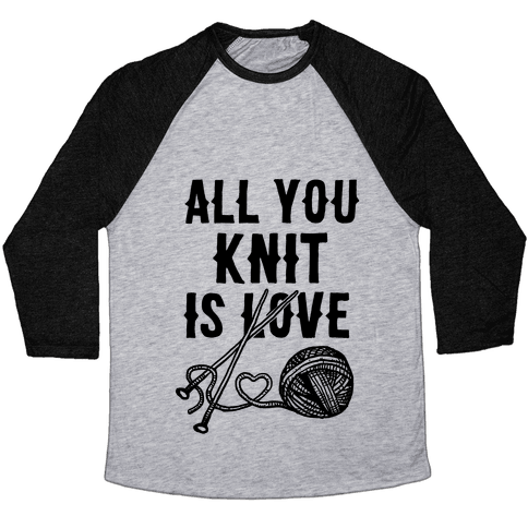 All You Knit Is Love Baseball Tee