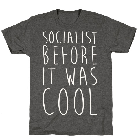 Socialist Before It Was Cool T-Shirt