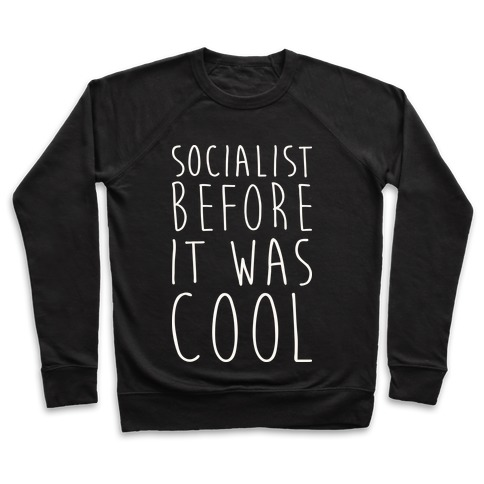 Socialist Before It Was Cool Pullover