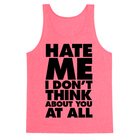 Hate Me, I Don't Think About You At All Tank Top