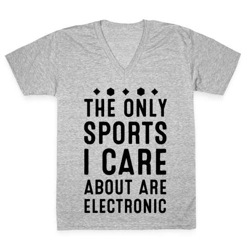 The Only Sports I Care about Are Electronic V-Neck Tee Shirt