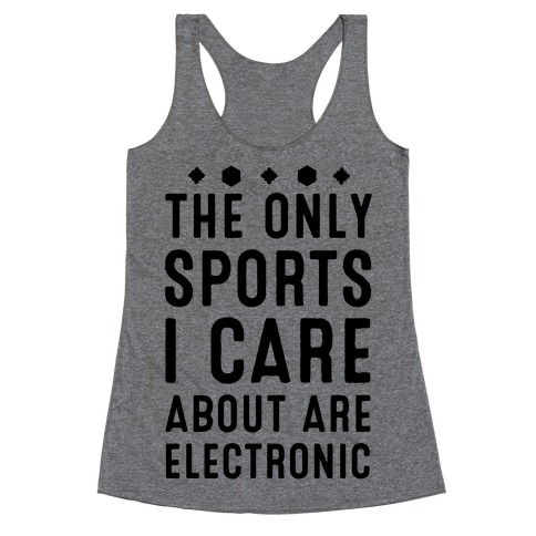 The Only Sports I Care about Are Electronic Racerback Tank Top