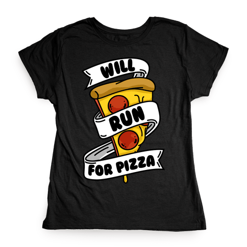 Will Run For Pizza Womens T-Shirt