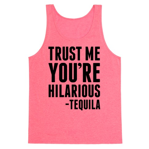 Trust Me You're Hilarious -Tequila Tank Top
