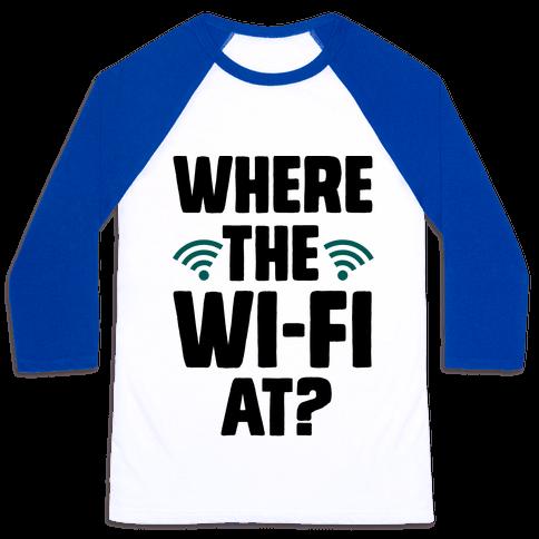 Where The Wi-Fi At? Baseball Tee