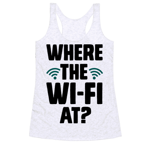 Where The Wi-Fi At? Racerback Tank Top